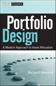 Portfolio Design - A Modern Approach to Asset Allocation ebook by Richard C. Marston