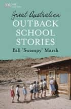 Great Australian Outback School Stories eBook par Bill Marsh