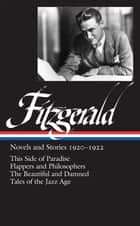 F. Scott Fitzgerald: Novels and Stories 1920-1922 (LOA #117) - This Side of Paradise / Flappers and Philosophers / The Beautiful and Damned / Tales of the Jazz Age ebook by Jackson R. Bryer