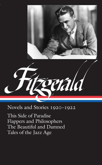 F. Scott Fitzgerald: Novels and Stories 1920-1922 (LOA #117) - This Side of Paradise / Flappers and Philosophers / The Beautiful and Damned / Tales of the Jazz Age ebook by