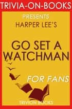 Go Set a Watchman: A Novel by Harper Lee (Trivia-On-Books) ebook by Trivion Books