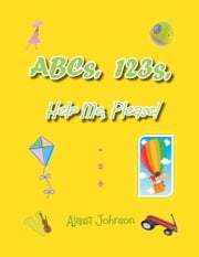 ABCs, 123s, Help Me, Please! ebook by Ajasiz Johnson