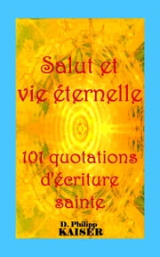 Salut et vie éternelle    101 quotations d'écriture sainte ebook by D. Philipp Kaiser