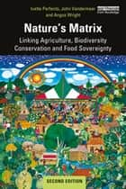 Nature's Matrix - Linking Agriculture, Biodiversity Conservation and Food Sovereignty eBook by Ivette Perfecto, John Vandermeer, Angus Wright