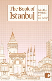 The Book of Istanbul - A City in Short Fiction ebook by Nedim Gursel, Sema Kaygusuz, Ozen Yula