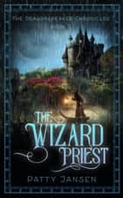 The Wizard Priest ebook by Patty Jansen