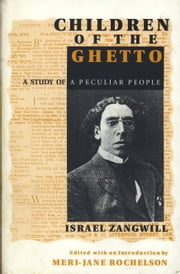 Children of the Ghetto - A Study of a Peculiar People ebook by Israel Zangwill, Meri-Jane Rochelson, Meri-Jane Rochelson