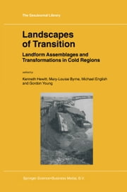 Landscapes of Transition - Landform Assemblages and Transformations in Cold Regions ebook by Mary-Louise Byrne,Michael English,Gordon Young,Kenneth Hewitt