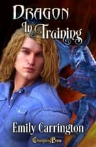 Dragon in Training ebook by Emily Carrington