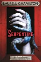 Serpentine - Anita Blake 26 ebook by Laurell K. Hamilton