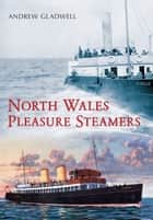 North Wales Pleasure Steamers ebook by Andrew Gladwell
