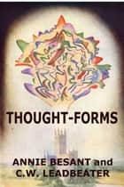 Thought-Forms ebook by Annie Besant, C.W. Leadbeater