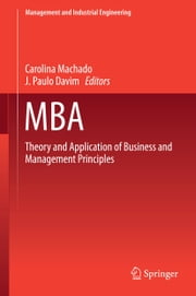 MBA - Theory and Application of Business and Management Principles ebook by Carolina Machado,J. Paulo Davim