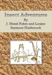 Insect Adventures ebook by J. Henri Fabre and Louise Seymour Hasbrouck
