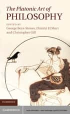 The Platonic Art of Philosophy ebook by George Boys-Stones,Dimitri El Murr,Christopher Gill