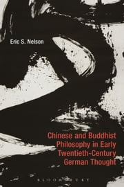 Chinese and Buddhist Philosophy in Early Twentieth-Century German Thought ebook by Professor Eric S. Nelson