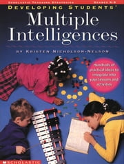 Developing Students' Multiple Intelligences: Hundreds of Practical Ideas to Integrate into Your Lessons and Activities ebook by Nicholson-Nelson, Kristen