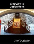 Stairway to Judgement ebook by John O'Loughlin