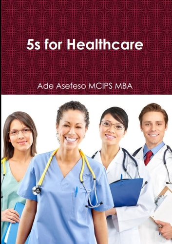 5s for Healthcare ebook by Ade Asefeso MCIPS MBA