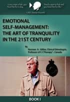 Emotional Self-Management: The Art of Tranquility in the 21st Century ebook by Norman A. Gillies