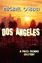 Dos Angeles - A Paco Moran Mystery ebook by Michael O'Hara