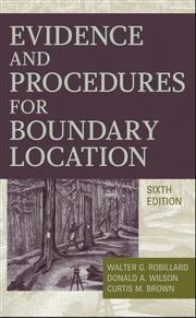Evidence and Procedures for Boundary Location ebook by Walter G. Robillard,Donald A. Wilson,Curtis M. Brown,Winfield Eldridge