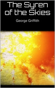 The Syren of the Skies ebook by George Griffith