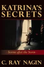Katrina's Secrets - Storms after the Storm ebook by C. Ray Nagin