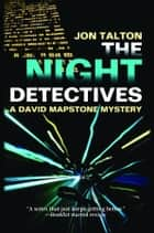 The Night Detectives - A David Mapstone Mystery ebook by Jon Talton