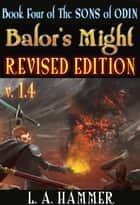 Book Four of the Sons of Odin; Balor's Might: Revised Edition v. 1.4 ebook by L A Hammer