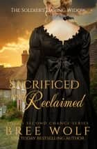 Sacrificed & Reclaimed - The Soldier's Daring Widow (Bonus Novella) ebook by Bree Wolf