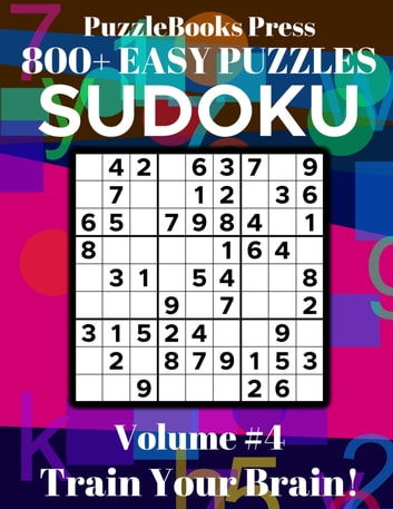 PuzzleBooks Press Sudoku - Volume 4 - 800+ Easy Puzzles - Train Your Brain! eBook by PuzzleBooks Press