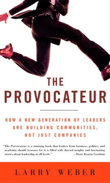 The Provocateur - Why Great Leaders are Educators, Entertainers, Sages, and Sherpa Guides, but not Generals ebook by Lawrence Weber