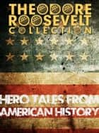 Hero Tales from American History ebook by Theodore Roosevelt