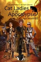 Cat Ladies of the Apocalypse ebook by Lyn Worthen, Annie Reed, Caryn Larrinaga,...