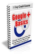 Google Plus Basics Newsletter Set ebook by Jimmy   Cai