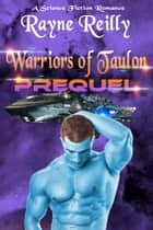 Warriors of Taulon Prequel - Warriors of Taulon, #0 ebook by Rayne Reilly