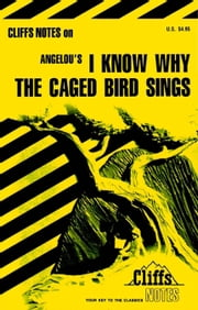 CliffsNotes on Angelou's I Know Why the Caged Bird Sings ebook by Mary Robinson