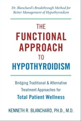 Functional Approach to Hypothyroidism - Bridging Traditional and Alternative Treatment Approaches for Total Patient Wellness ebook by Kenneth Blanchard