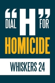 "Dial ""H"" for Homicide ebook by Whiskers 24"