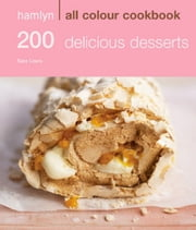 200 Delicious Desserts - Hamlyn All Colour Cookbook ebook by Sara Lewis