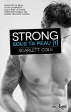 Strong - Sous ta peau [1] ebook by Scarlett Cole