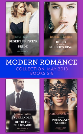 Modern Romance Collection: May 2018 Books 5 - 8: Desert Prince's Stolen Bride / Hired to Wear the Sheikh's Ring / Surrender to the Ruthless Billionaire / Princess's Pregnancy Secret 電子書 by Kate Hewitt,Rachael Thomas,Louise Fuller,Natalie Anderson