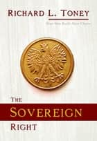 The Sovereign Right ebook by Richard L. Toney