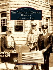 The Vermont-Quebec Border: Life on the Line ebook by Matthew Farfan