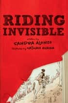 Riding Invisible ebook by Sandra Alonzo, Nathan Huang