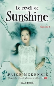 Sunshine - Épisode 2 - Le réveil de Sunshine ebook by Paige McKenzie,Alyssa Sheinmel