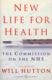 New Life For Health - The Commission on the NHS chaired by Will Hutton ebook by Will Hutton