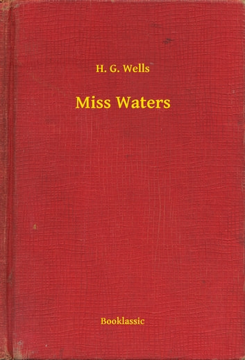 Miss Waters ebook by H. G. Wells