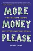 More Money, Please ebook by Scott Gamm